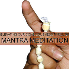 Elevating Our Consciousness Through Mantra Meditation